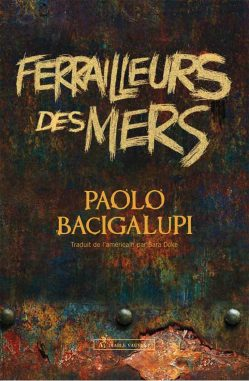 Ferrailleurs des Mers – Paolo Bacigalupi